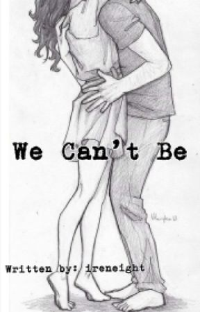 We Can't Be by ireneight