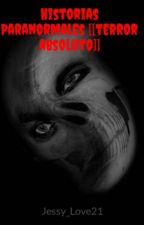 Historias Paranormales [[terror absoluto]] by Jessy_Love21