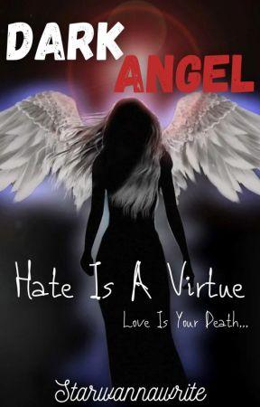Dark Angel - Hate Is A Virtue by Starwannawrite