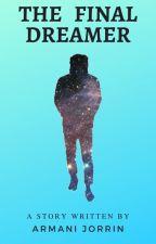 The Final Dreamer by ArmaniJo