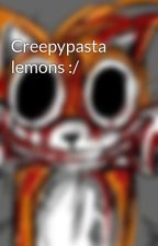 Creepypasta lemons :/ by AlissElyssiaIsEpic