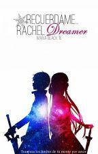 Recuérdame...Rachel Dreamer by SongBird_ofthe_End