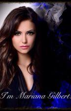 I'm Mariana Gilbert. (TVD fanfic: Damon Salvatore) by BrookeGarton