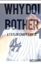Why do I bother~ a Taylor Caniff fanfic by Megan17__