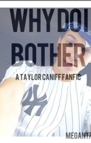 Why do I bother~ a Taylor Caniff fanfic