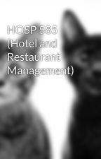 HOSP 585 (Hotel and Restaurant Management) by leaders782