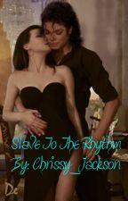 Slave To The Rhythm ~MJ Fanfic~ by Chrissy_Jackson