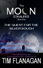 The Moon Stealers and the Quest for the Silver Bough (Book 1) by TimFlanagan