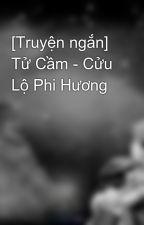 [Truyện ngắn] Tử Cầm - Cửu Lộ Phi Hương by GiNhiti