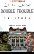 Double Trouble. (On Hold) by 2wiceMob