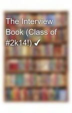 The Interview Book (Class of #2k14!) ✔ by Iwritevariety