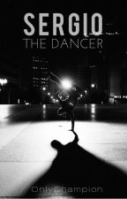 Sergio The Dancer {Sequel To Stay The Night}{Completed} by OnlyChampion