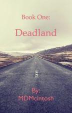 Book One: Deadland by MDMcintosh