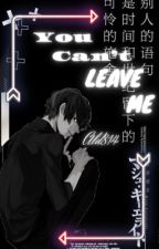 You can't leave me(Yandere boysxReader) by Ald814