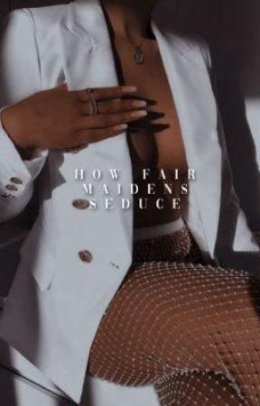 How Fair Maidens Seduce by xinfuls