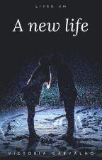 A New Life #1 [finalizado] by Euvictoria
