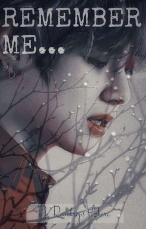 REMEMBER ME || K. Th by Raindrops95here