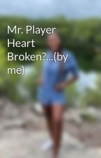Mr. Player Heart Broken?...(by me) by love_withy