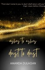 Ashes to Ashes, Dust to Dust by Amanda_Dulagan