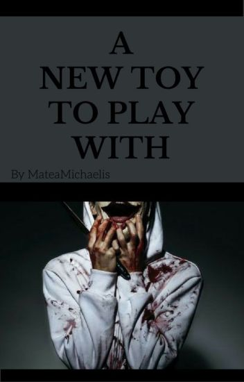 A New Toy To Play With [Yandere Jeff The Killer x Reader]