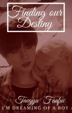 Finding Our Destiny ( A Taegyu ff ) by akvk2147