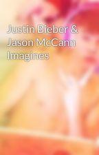 Justin Bieber & Jason McCann Imagines by DatBieberGotMe