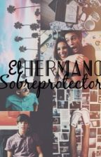 El Hermano Sobreprotector-TERMINADA by MyEverything__