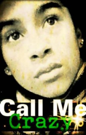 Call Me Crazy (Short Story) by ISwagLike_Domo