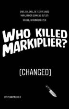 Who killed Markiplier (slightly changed) by Pennymojo14