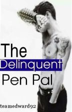 The Delinquent Pen Pal by TeamEdward92