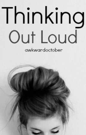 Thinking out loud. by awkwardoctober