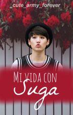 Mi vida con Suga (bts/Suga y tu) by http_cosmic_heart