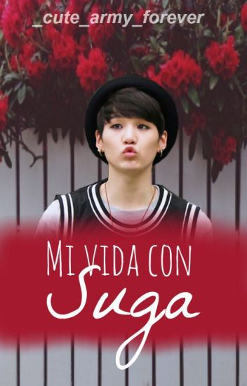 Mi vida con Suga (bts/Suga y tu)