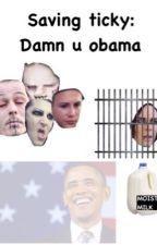 Saving Ticky: Damn U Obama by tickymylord