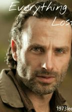Everything Is Lost (RICK GRIMES TWDFF) by 1973leedus