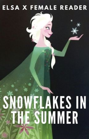 Snowflakes In The Summer (elsa x female reader fanfic) by lunarmoonatnoon