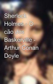 Sherlock Holmes - O cão dos Baskerville - Arthur Conan Doyle by MarcelaMagalhes