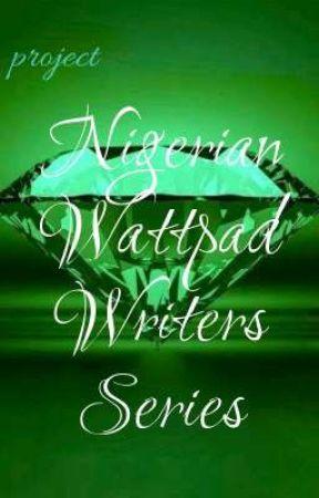 project Nigerian Wattpad Writers Series.  by TheNigerianSociety