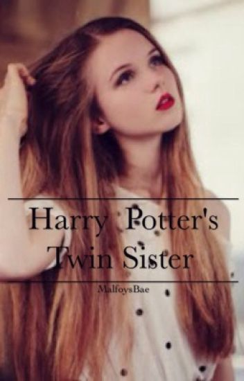 Harry Potters Twin Sister  - MalfoysBae - Wattpad