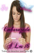 Embarazada a los 16 (Editando...) by Siilviistar