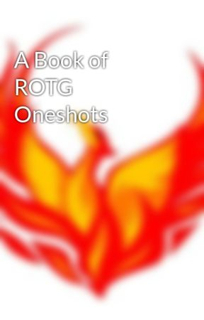 A Book of ROTG Oneshots by Supergirl8666