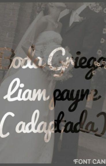Boda Griega -Liam Payne y ___ - ( Adaptada )