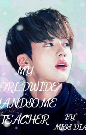 My Worldwide Handsome Teacher by MissDia2