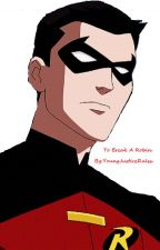 To Break A Robin by YoungJusticeRules