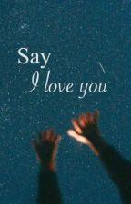 Say: I love you by MyHuckenberyFriend