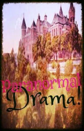 Paranormal Drama! by xLuckyLocketx