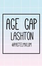 Age Gap || Lashton || by pasteljosh