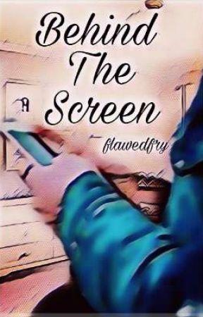 Behind The Screen | Random by flawedfry