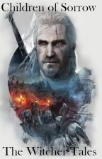 Children of Sorrow: The Witcher Tales by two_many_rs