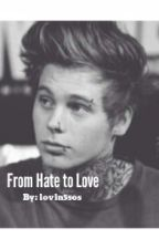 From Hate to Love by lovin5sos